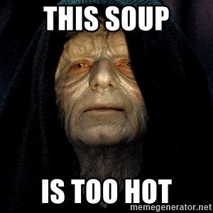 Star Wars Emperor - This Soup Is Too Hot