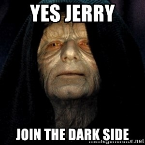 Star Wars Emperor - Yes Jerry Join the Dark Side