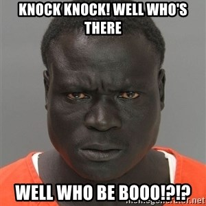 Jailnigger - knock knock! well who's there well who be booo!?!?