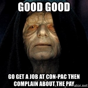 Star Wars Emperor - GOOD GOOD GO GET A JOB AT CON-PAC THEN COMPLAIN ABOUT THE PAY