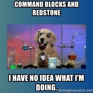 Chemistry Dog - Command blocks and redstone I have no idea what i'm doing.