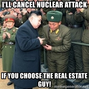 Hungry Kim Jong Un - I'll cancel Nuclear Attack If you choose The Real Estate Guy!