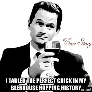 True Story Barney Staison -  I tabled the perfect chick in my beerhouse hopping history