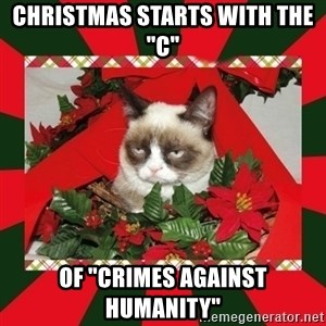 "GRUMPY CAT ON CHRISTMAS - Christmas starts with the ""C"" of ""Crimes against humanity"""