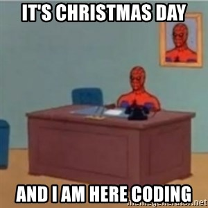 60s spiderman behind desk - IT'S CHRISTMAS DAY AND I AM HERE CODING