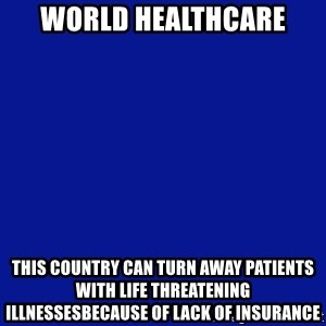 JEOPARDY - World Healthcare This country can turn away patients with life threatening illnessesbecause of lack of insurance