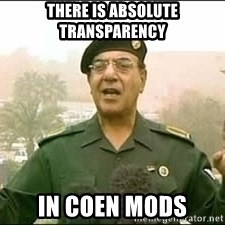 Baghdad Bob - there is absolute transparency in coen mods