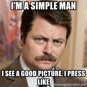 history ron swanson - I'M A SIMPLE MAN I SEE A GOOD PICTURE, I PRESS LIKE