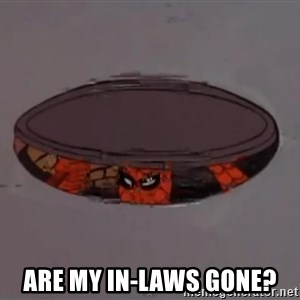 Spiderman in Sewer -  Are my in-laws gone?
