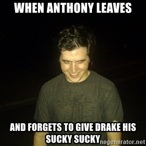 Rapist Edward - When anthony leaves and forgets to give drake his sucky sucky