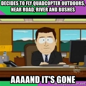 south park it's gone - Decides to fly quadcopter outdoors, near road, river and bushes Aaaand it's gone