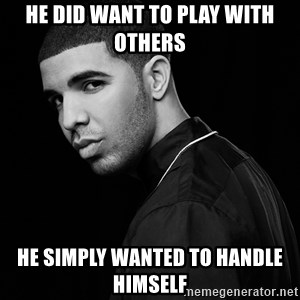 Drake quotes - He did want to play with others He simply wanted to handle himself
