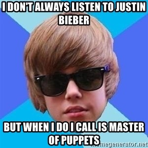Just Another Justin Bieber - I don't always listen to Justin Bieber but when I do I call is Master of Puppets