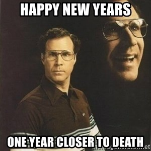 will ferrell - Happy new years One year closer to death