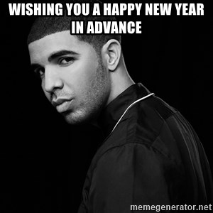 Drake quotes - WISHING YOU A HAPPY NEW YEAR IN ADVANCE
