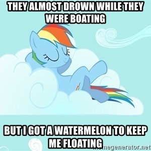 Rainbow Dash Cloud - they almost drown while they were boating but i got a watermelon to keep me floating