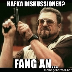 am i the only one around here - Kafka Diskussionen? Fang an...