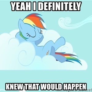 Rainbow Dash Cloud - Yeah i definitely knew that would happen
