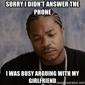 Sad Xzibit - Sorry I Didn't answer the phone I was busy arguing with my Girlfriend