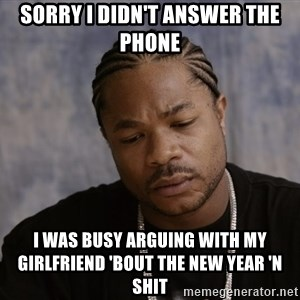 Sad Xzibit - Sorry I didn't answer the phone I was busy arguing with my girlfriend 'bout the New Year 'n shit