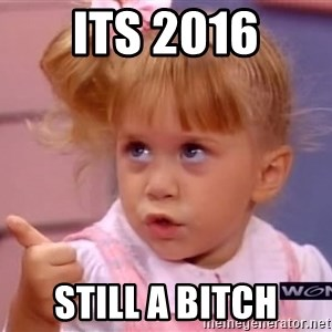 thumbs up - ITS 2016 STILL A BITCH