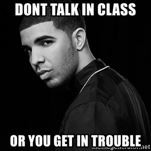Drake quotes - dont talk in class or you get in trouble