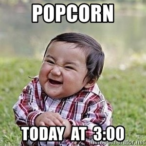 Evil Plan Baby - Popcorn  today  at  3:00