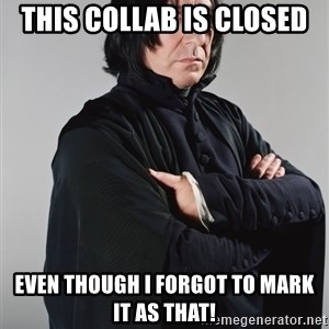 Snape - this collab is closed even though i forgot to mark it as that!