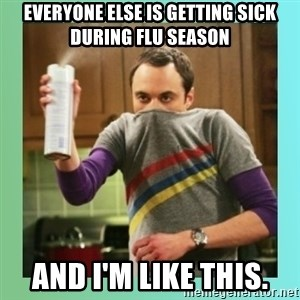 Sheldon Cooper spray can - Everyone else is getting sick during flu season And I'm like this.