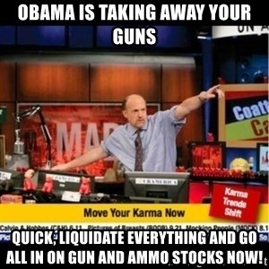 Mad Karma With Jim Cramer - OBAMA IS TAKING AWAY YOUR GUNS QUICK, LIQUIDATE EVERYTHING AND GO ALL IN ON GUN AND AMMO STOCKS NOW!