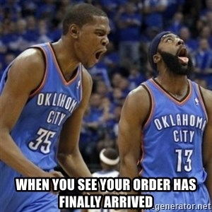 Kd & James Harden -  When you see your order has finally arrived