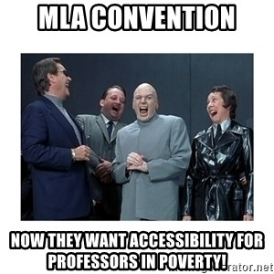 Dr. Evil Laughing - MLA convention  Now they want accessibility for professors in poverty!