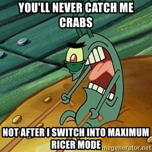 MAXIMUM OVERDRIVE PLANKTON - You'll never catch me crabs Not after i switch into maximum ricer mode