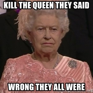 the queen olympics - Kill the queen they said Wrong they all were