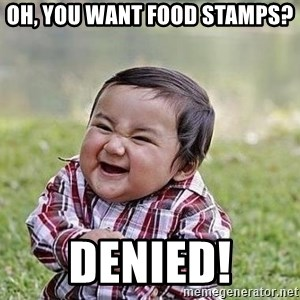 Evil Plan Baby - Oh, you want Food Stamps? DENIED!