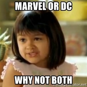 why not both girl - MARVEL OR DC WHY NOT BOTH