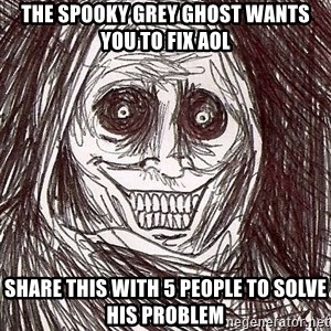 Never alone ghost - The spooky Grey Ghost wants you to fix AOL Share this with 5 people to solve his problem