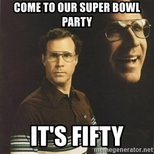 will ferrell - Come to our super bowl Party It's Fifty