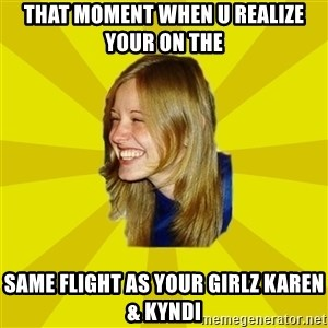Trologirl - That Moment when u Realize your on the Same Flight as your Girlz karen & kyndi