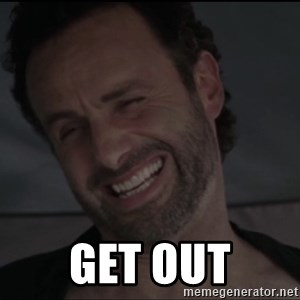 RICK THE WALKING DEAD -  get out