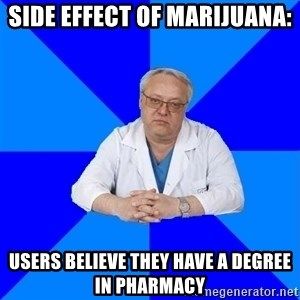 doctor_atypical - Side effect of marijuana: Users believe they have a degree in pharmacy