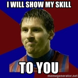 Lionel Messi - I WILL SHOW MY SKILL TO YOU
