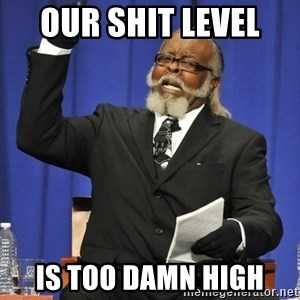 Rent Is Too Damn High - our shit level  is too damn high