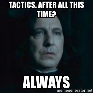 Always Snape - Tactics. After all this time? Always