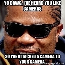 Xzibit - Yo dawg, I've heard you like cameras so I've attached a camera to your camera.