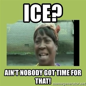 Sugar Brown - Ice? Ain't nobody got time for that!