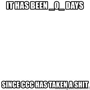 Blank Template - It has been _0_ Days  Since CCC has taken a shit
