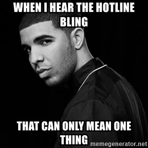 Drake quotes - When I hear the hotline bling that can only mean one thing