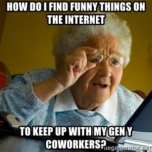 Internet Grandma Surprise - how do I find funny things on the internet to keep up with my gen y coworkers?