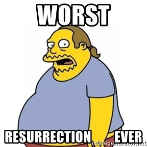 Comic Book Guy Worst Ever - worst resurrection         ever